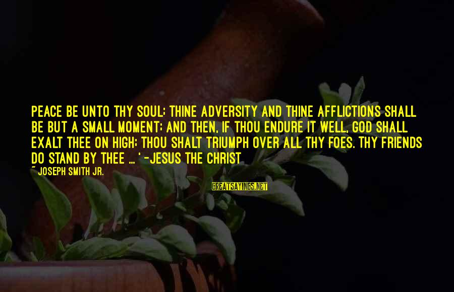 All Shall Be Well Sayings By Joseph Smith Jr.: Peace be unto thy soul; thine adversity and thine afflictions shall be but a small