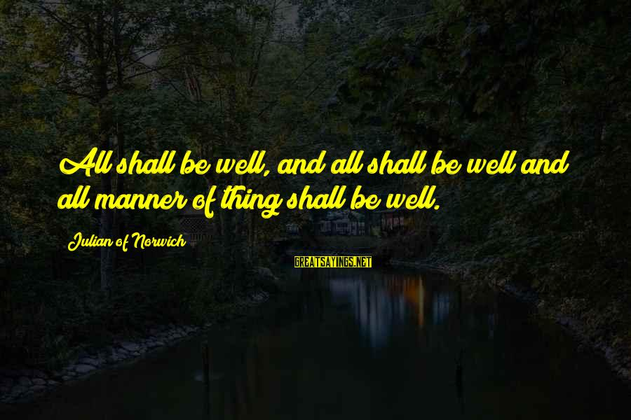 All Shall Be Well Sayings By Julian Of Norwich: All shall be well, and all shall be well and all manner of thing shall