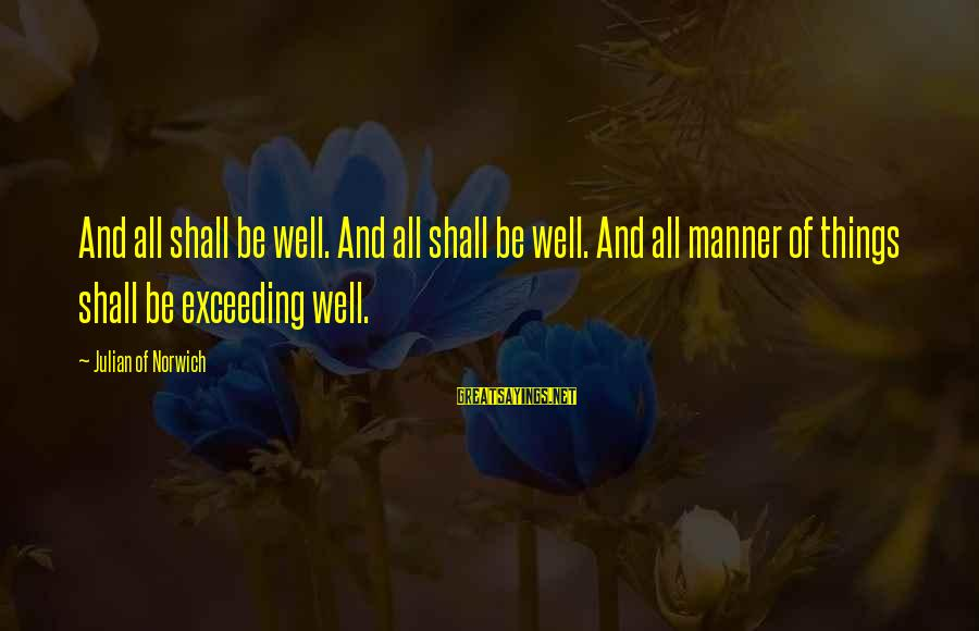 All Shall Be Well Sayings By Julian Of Norwich: And all shall be well. And all shall be well. And all manner of things
