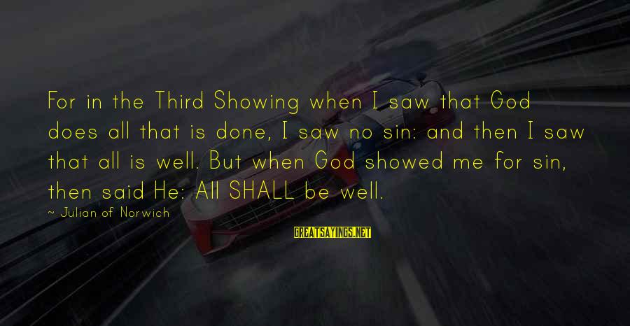 All Shall Be Well Sayings By Julian Of Norwich: For in the Third Showing when I saw that God does all that is done,