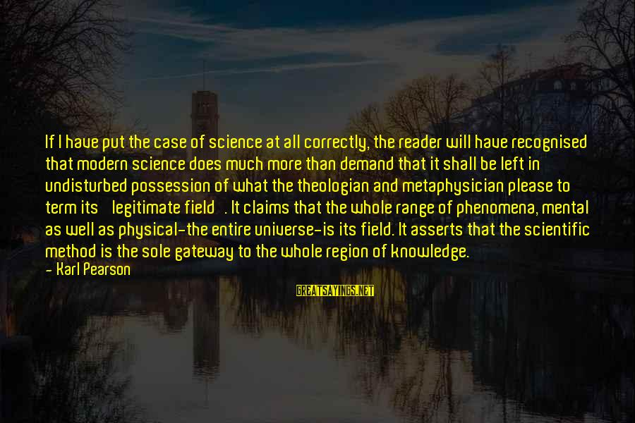 All Shall Be Well Sayings By Karl Pearson: If I have put the case of science at all correctly, the reader will have