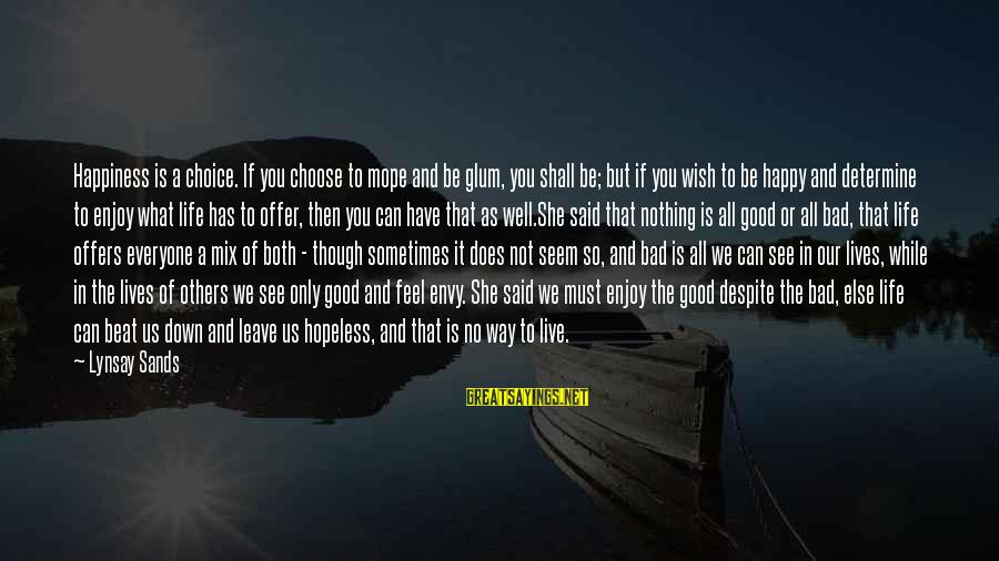 All Shall Be Well Sayings By Lynsay Sands: Happiness is a choice. If you choose to mope and be glum, you shall be;