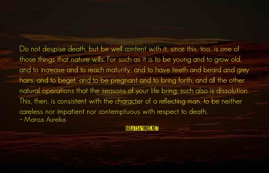 All Shall Be Well Sayings By Marcus Aurelius: Do not despise death, but be well content with it, since this, too, is one