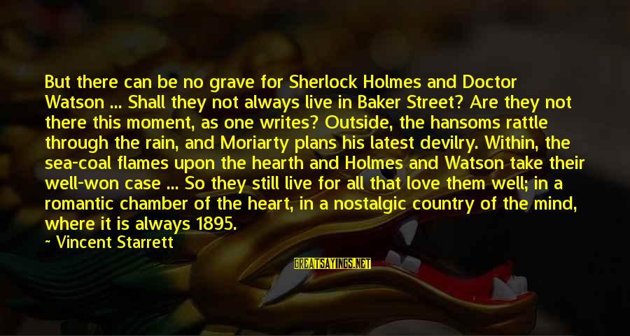All Shall Be Well Sayings By Vincent Starrett: But there can be no grave for Sherlock Holmes and Doctor Watson ... Shall they