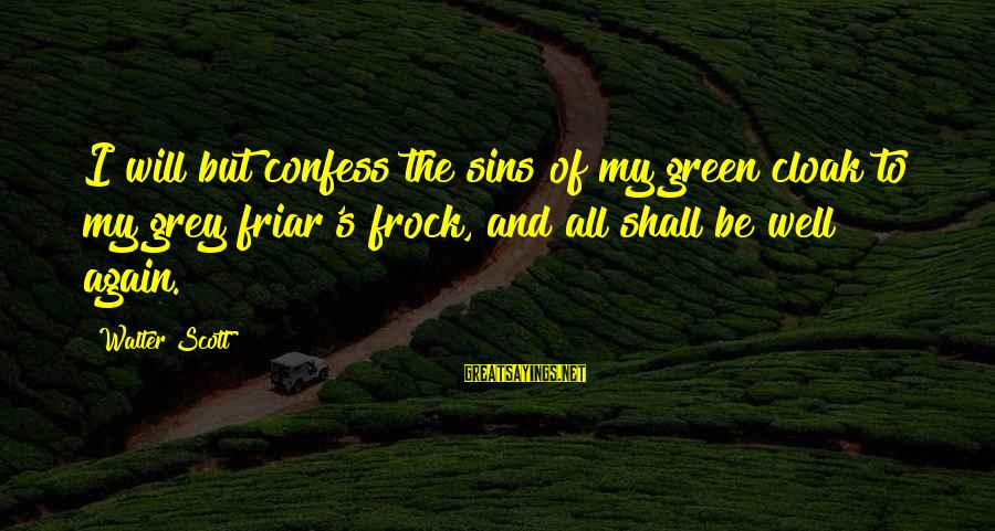 All Shall Be Well Sayings By Walter Scott: I will but confess the sins of my green cloak to my grey friar's frock,