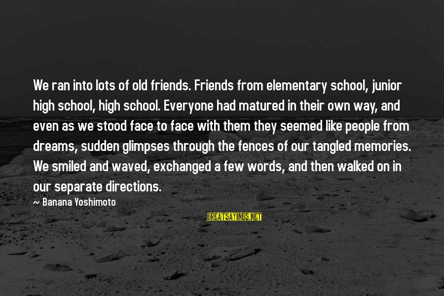 All Tomorrow's Parties William Gibson Sayings By Banana Yoshimoto: We ran into lots of old friends. Friends from elementary school, junior high school, high