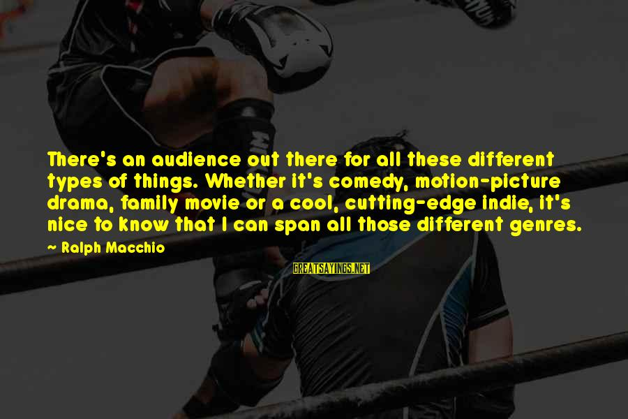 All Types Of Picture Sayings By Ralph Macchio: There's an audience out there for all these different types of things. Whether it's comedy,