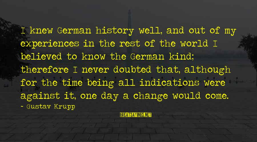 All Well Sayings By Gustav Krupp: I knew German history well, and out of my experiences in the rest of the