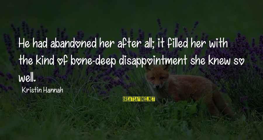 All Well Sayings By Kristin Hannah: He had abandoned her after all; it filled her with the kind of bone-deep disappointment