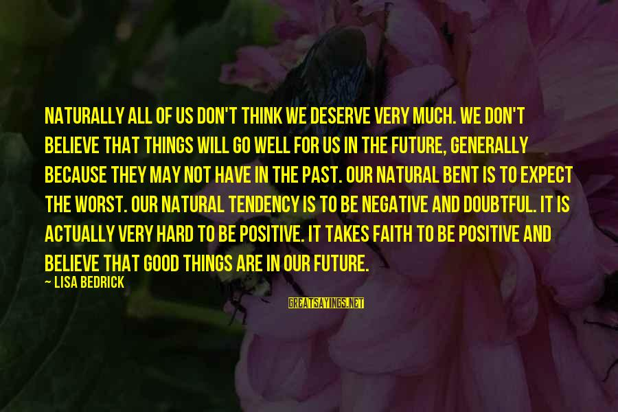 All Well Sayings By Lisa Bedrick: Naturally all of us don't think we deserve very much. We don't believe that things