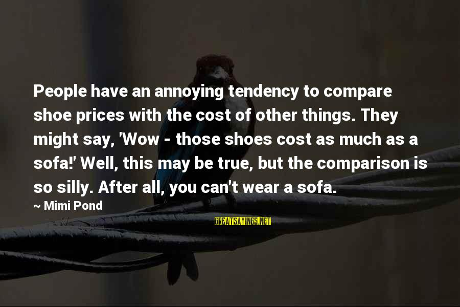 All Well Sayings By Mimi Pond: People have an annoying tendency to compare shoe prices with the cost of other things.