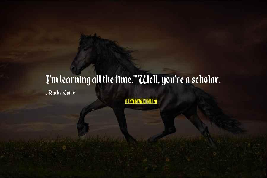 "All Well Sayings By Rachel Caine: I'm learning all the time.""""Well, you're a scholar."