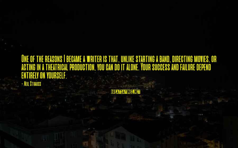 All You Can Depend On Is Yourself Sayings By Neil Strauss: One of the reasons I became a writer is that, unlike starting a band, directing