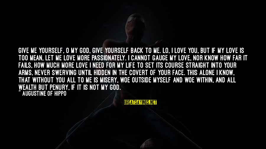 All You Need Is God Sayings By Augustine Of Hippo: Give me yourself, O my God, give yourself back to me. Lo, I love you,