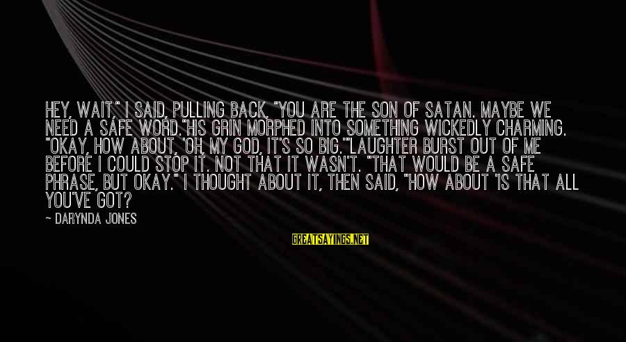 """All You Need Is God Sayings By Darynda Jones: Hey, wait,"""" I said, pulling back, """"you are the son of Satan. Maybe we need"""