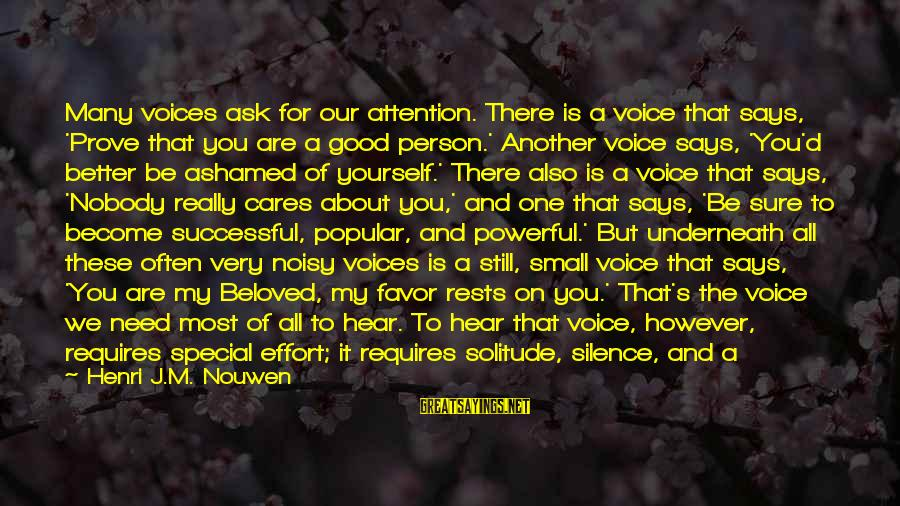 All You Need Is God Sayings By Henri J.M. Nouwen: Many voices ask for our attention. There is a voice that says, 'Prove that you