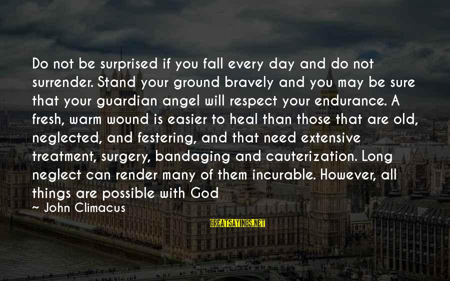 All You Need Is God Sayings By John Climacus: Do not be surprised if you fall every day and do not surrender. Stand your