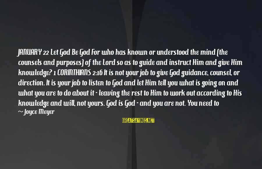 All You Need Is God Sayings By Joyce Meyer: JANUARY 22 Let God Be God For who has known or understood the mind (the