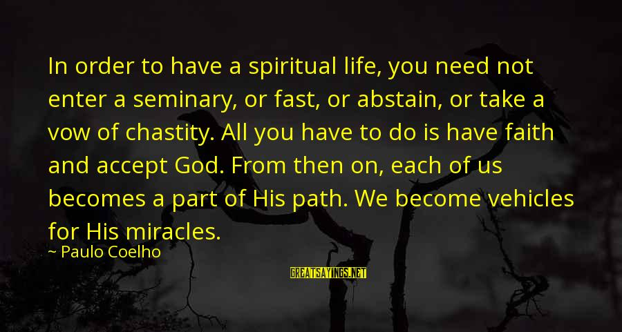 All You Need Is God Sayings By Paulo Coelho: In order to have a spiritual life, you need not enter a seminary, or fast,