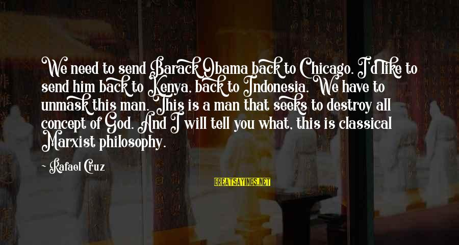 All You Need Is God Sayings By Rafael Cruz: We need to send Barack Obama back to Chicago. I'd like to send him back