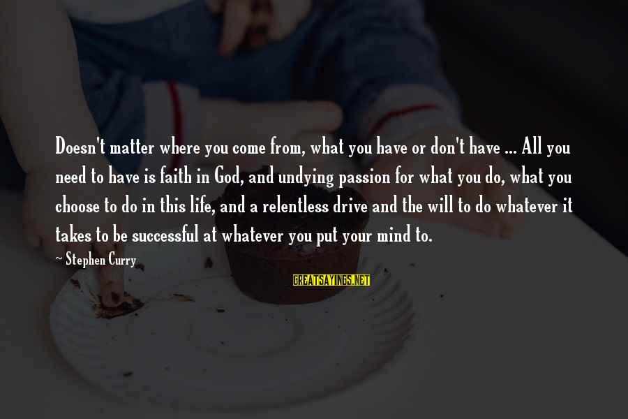 All You Need Is God Sayings By Stephen Curry: Doesn't matter where you come from, what you have or don't have ... All you