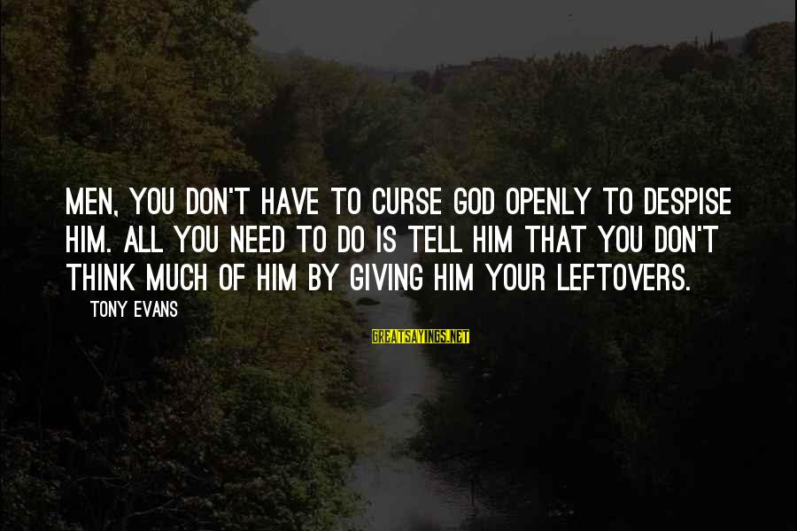 All You Need Is God Sayings By Tony Evans: Men, you don't have to curse God openly to despise Him. All you need to