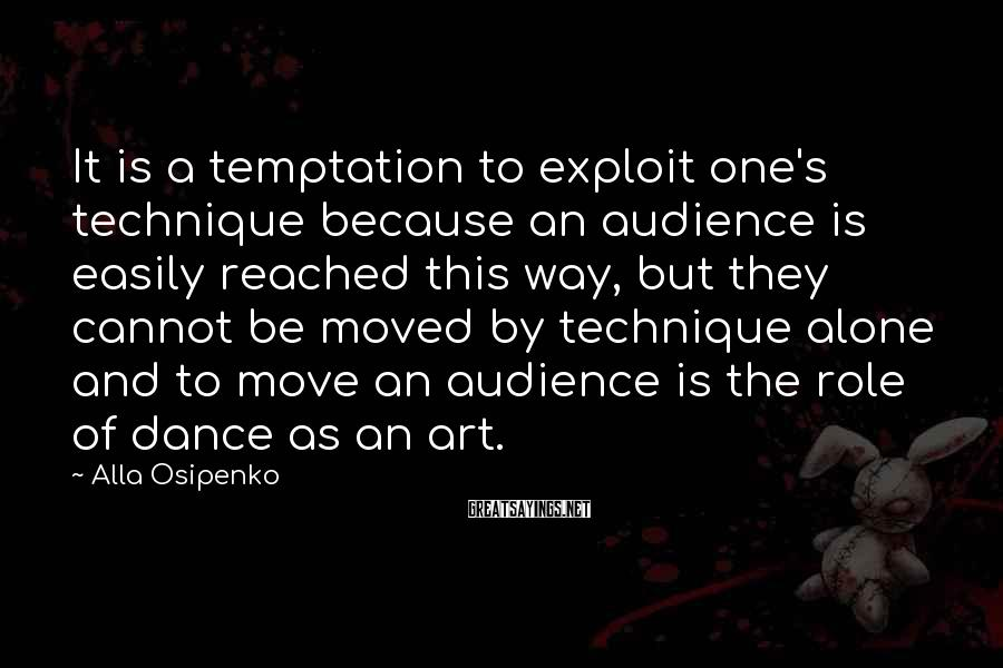 Alla Osipenko Sayings: It is a temptation to exploit one's technique because an audience is easily reached this
