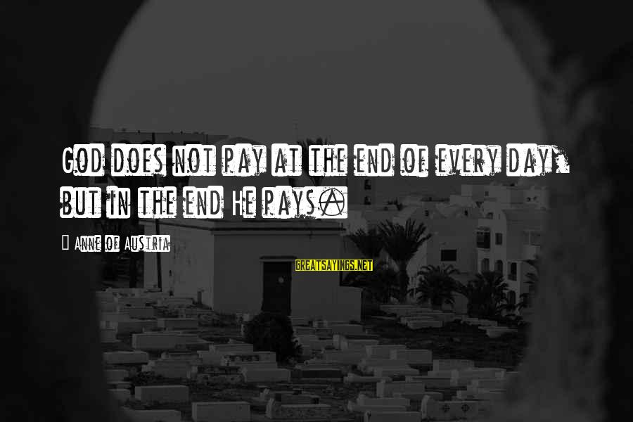 Allah Will Do Justice Sayings By Anne Of Austria: God does not pay at the end of every day, but in the end He