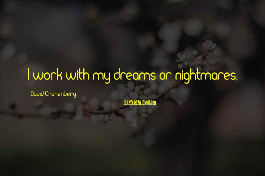 Allah Will Do Justice Sayings By David Cronenberg: I work with my dreams or nightmares.