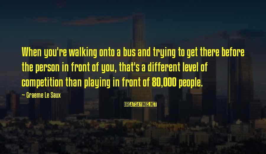 Allah Will Do Justice Sayings By Graeme Le Saux: When you're walking onto a bus and trying to get there before the person in