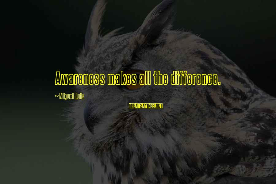 Allah Will Do Justice Sayings By Miguel Ruiz: Awareness makes all the difference.