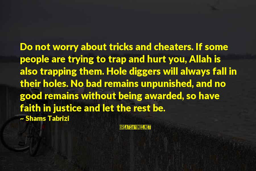 Allah Will Do Justice Sayings By Shams Tabrizi: Do not worry about tricks and cheaters. If some people are trying to trap and