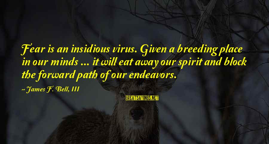 Allah's Miracles Sayings By James F. Bell, III: Fear is an insidious virus. Given a breeding place in our minds ... it will