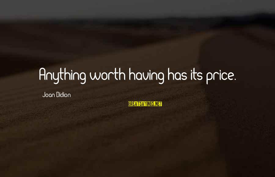 Allah's Miracles Sayings By Joan Didion: Anything worth having has its price.