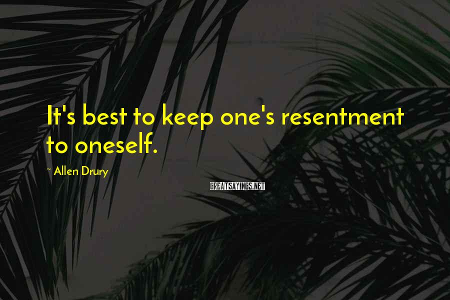 Allen Drury Sayings: It's best to keep one's resentment to oneself.