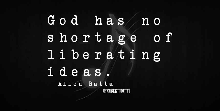 Allen Ratta Sayings: God has no shortage of liberating ideas.