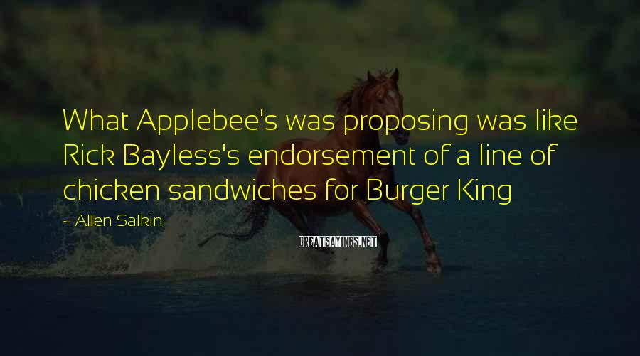 Allen Salkin Sayings: What Applebee's was proposing was like Rick Bayless's endorsement of a line of chicken sandwiches