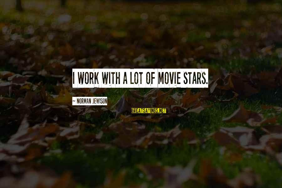 Allister Sayings By Norman Jewison: I work with a lot of movie stars.