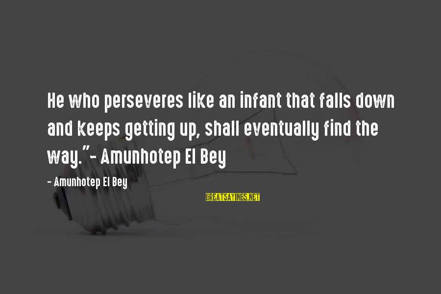 Ally Mcbeal Larry Paul Sayings By Amunhotep El Bey: He who perseveres like an infant that falls down and keeps getting up, shall eventually