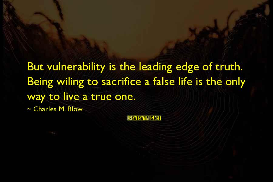 Ally Mcbeal Larry Paul Sayings By Charles M. Blow: But vulnerability is the leading edge of truth. Being wiling to sacrifice a false life