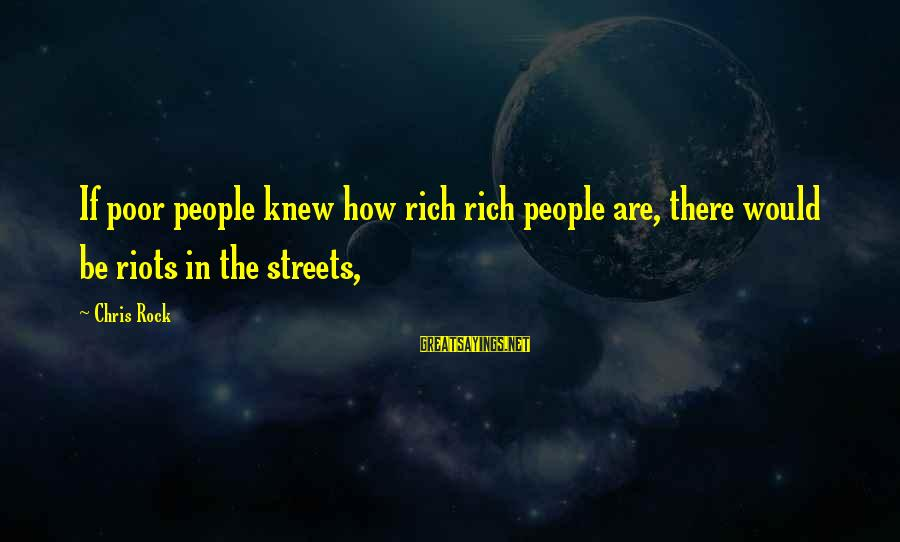 Ally Mcbeal Larry Paul Sayings By Chris Rock: If poor people knew how rich rich people are, there would be riots in the
