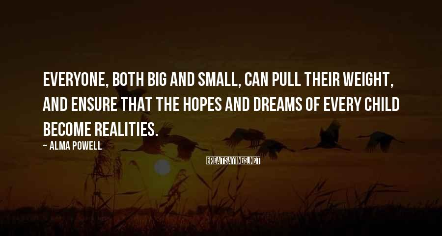 Alma Powell Sayings: Everyone, both big and small, can pull their weight, and ensure that the hopes and