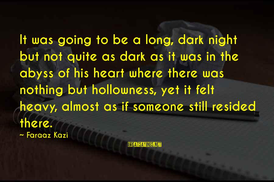 Almost There But Not Quite Sayings By Faraaz Kazi: It was going to be a long, dark night but not quite as dark as