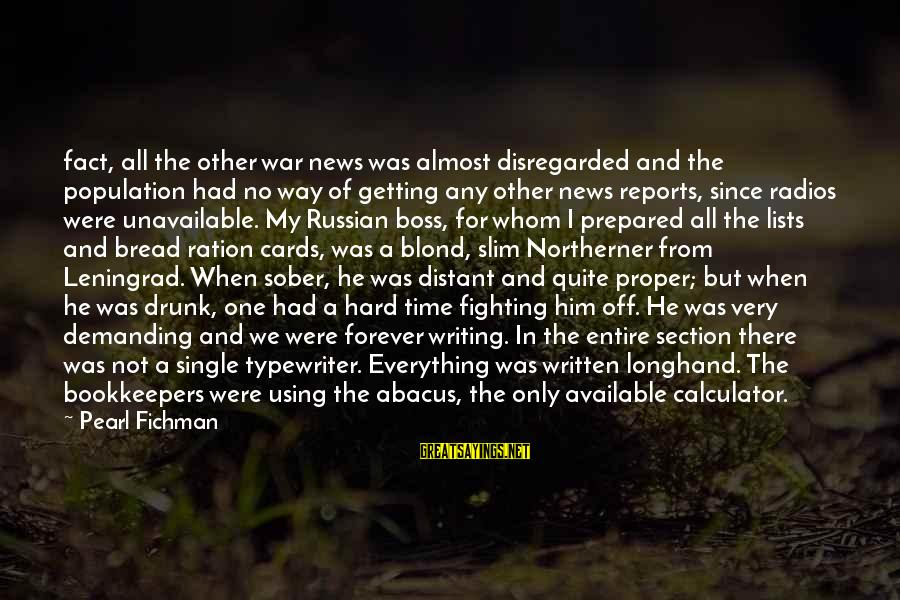 Almost There But Not Quite Sayings By Pearl Fichman: fact, all the other war news was almost disregarded and the population had no way