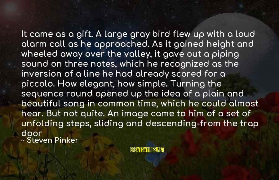 Almost There But Not Quite Sayings By Steven Pinker: It came as a gift. A large gray bird flew up with a loud alarm