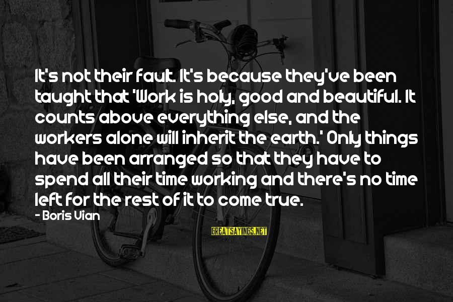 Alone Time Is Good Sayings By Boris Vian: It's not their fault. It's because they've been taught that 'Work is holy, good and