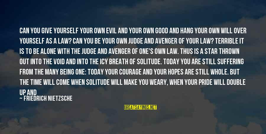 Alone Time Is Good Sayings By Friedrich Nietzsche: Can you give yourself your own evil and your own good and hang your own