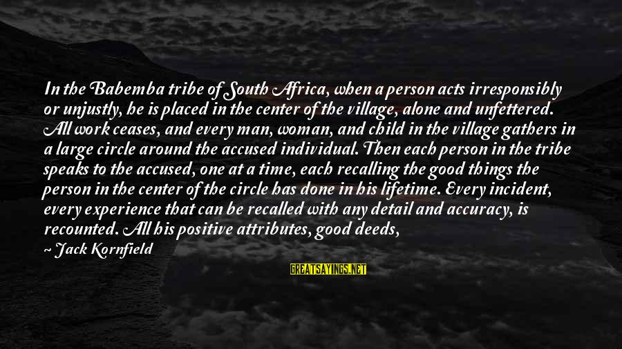 Alone Time Is Good Sayings By Jack Kornfield: In the Babemba tribe of South Africa, when a person acts irresponsibly or unjustly, he