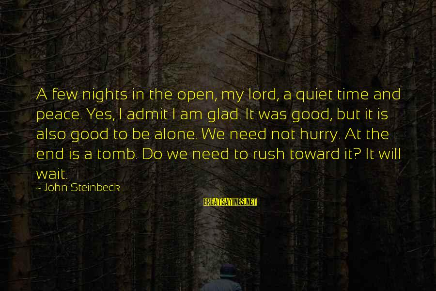 Alone Time Is Good Sayings By John Steinbeck: A few nights in the open, my lord, a quiet time and peace. Yes, I