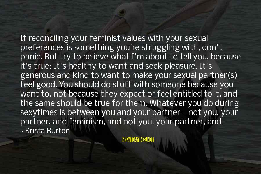 Alone Time Is Good Sayings By Krista Burton: If reconciling your feminist values with your sexual preferences is something you're struggling with, don't